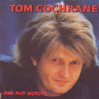 Tom Cochrane - Mad Mad World