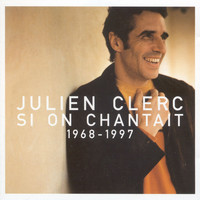 Julien Clerc - Si on chantait : 1968-1997