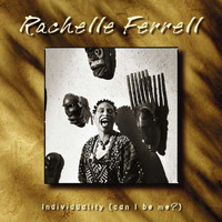 Rachelle Ferrell - Individuality (Can I Be Me?)