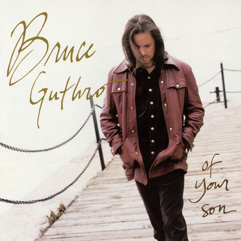 Bruce Guthro - Of Your Son