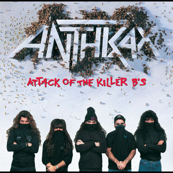 Anthrax - Attack Of The Killer B's