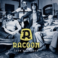 Racoon - Love You More