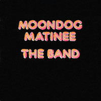 The Band - Moondog Matinee (Expanded Edition)