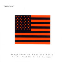 Everclear - Songs From An American Movie:  Good Time For A Bad Attitude
