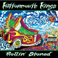 Kottonmouth Kings - Rollin' Stoned (Explicit)