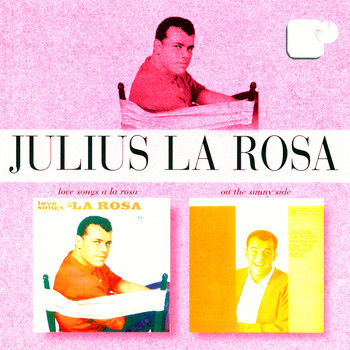 Julius La Rosa - Love Songs A La Rosa/On The Sunny Side