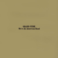 Grand Funk Railroad - We're An American Band (Remastered /  Bonus Track)