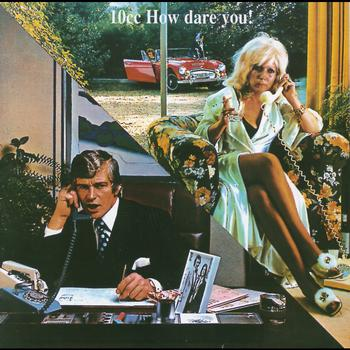 10cc - How Dare You (Remastered Version)