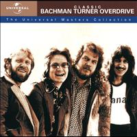 Bachman-Turner Overdrive - Classic Bachman Turner Overdrive - The Universal Masters Collection