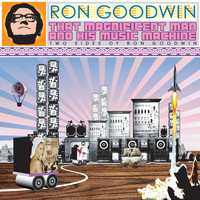 Ron Goodwin & His Orchestra - That Magnificent Man and His Music Machine: Two Sides of Ron Goodwin