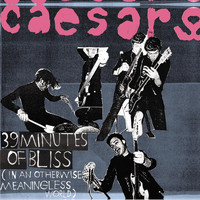 Caesars - 39 Minutes of Bliss (In An Otherwise Meaningless World) (Explicit)