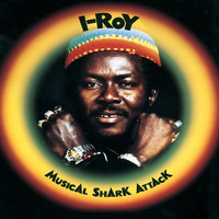 I-Roy - Musical Shark Attack