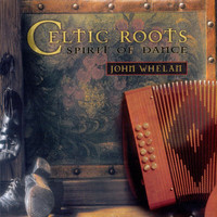 John Whelan - Celtic Roots (Spirit Of Dance)