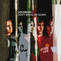 Goldrush - Don't Bring Me Down