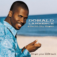 Donald Lawrence & The Tri-City Singers - Go Get Your Life Back