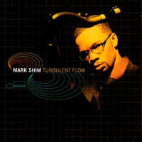 Mark Shim - Turbulent Flow