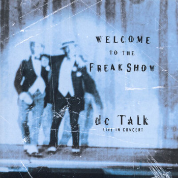 DC Talk - Welcome to the Freak Show Live