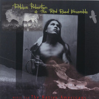 Robbie Robertson - Music For The Native Americans