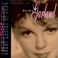 Judy Garland - Great Ladies Of Song: Spotlight On Judy Garland
