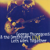 George Thorogood & The Destroyers - Let's Work Together - George Thorogood & The Destroyers Live (Live)