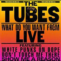 The Tubes - What Do You Want From Live