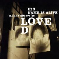His Name Is Alive - Can't Always Be Loved