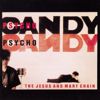 The Jesus And Mary Chain - Psychocandy (Explicit)