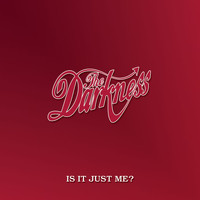 The Darkness - Is It Just Me? (Digital Single Track Version)