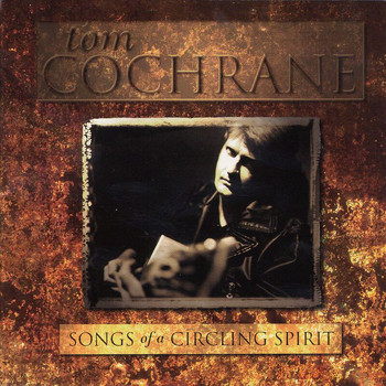 Tom Cochrane - Songs Of A Circling Spirit