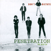 Penetration - Don't Dictate - The Best Of Penetration