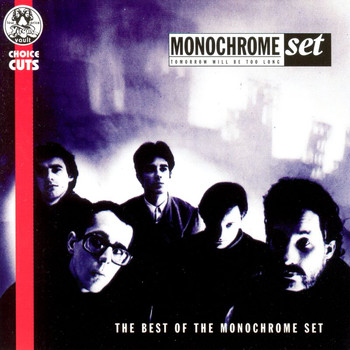 The Monochrome Set - Tomorrow Will Be Too Long