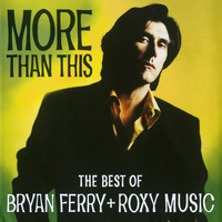 Bryan Ferry - More Than This - The Best Of Bryan Ferry And Roxy Music