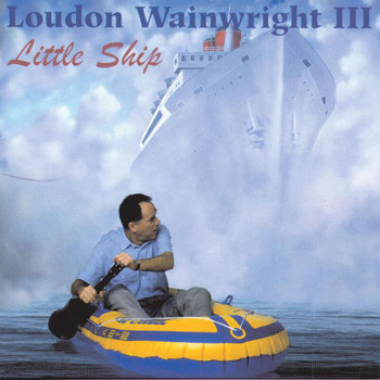 Loudon Wainwright III - Little Ship