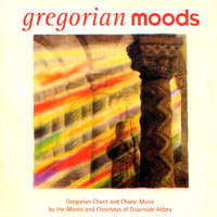 MONKS AND CHOIR BOYS OF DOWNSIDE ABBEY - Gregorian Moods