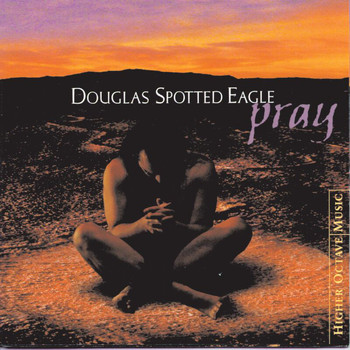 Douglas Spotted Eagle - Pray