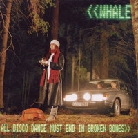 Whale - All Disco Dance Must End In Broken Bones