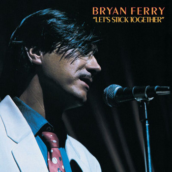 Bryan Ferry - Let's Stick Together (Remastered 1999)