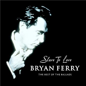 Bryan Ferry - Slave To Love - The Best Of The Ballads