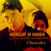 Chuscales - Midnight In Madrid (The Pulse Of New Flamenco)