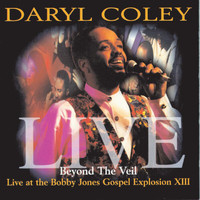 Daryl Coley - Beyond The Veil: Live At Bobby Jones Gospel Explosion XIII (Live)