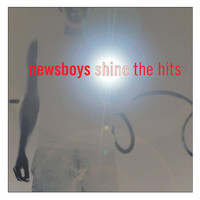 Newsboys - Shine...The Hits