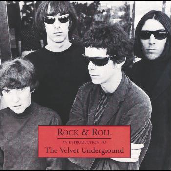 The Velvet Underground - Rock & Roll - An Introduction To The Velvet Underground