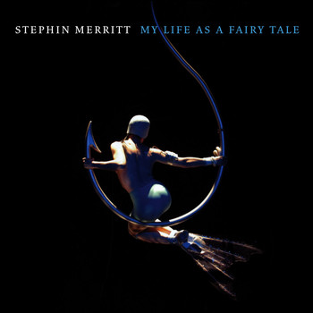 Stephin Merritt - My Life as a Fairy Tale