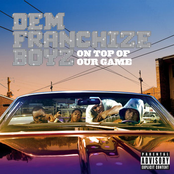 Dem Franchize Boyz - On Top Of Our Game (Explicit)