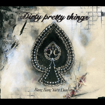 Dirty Pretty Things - Bang Bang You're Dead