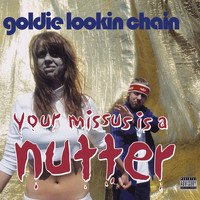 Goldie Lookin Chain - Your Missus Is A Nutter (Explicit)