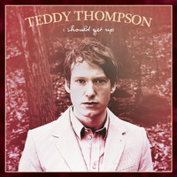 Teddy Thompson - I Should Get Up (Acoustic Version 2006)