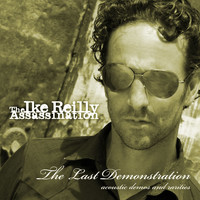 The Ike Reilly Assassination - The Last Demonstration