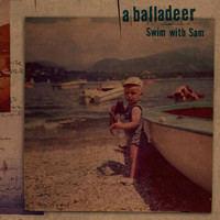 A Balladeer - Swim With Sam