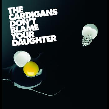 The Cardigans - Don't Blame Your Daughter (Diamonds) (UK Version)